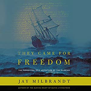 Download audiobook They Came for Freedom: The Forgotten, Epic Adventure of the Pilgrims