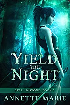 Yield the Night (Steel & Stone Book 3) by [Marie, Annette]