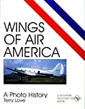 Wings of Air America: A Photo History (Schiffer Military/Aviation History)