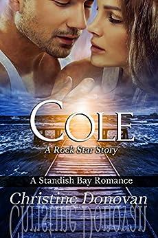 Cole: A Rock Star Story (A Standish Bay Romance Book 1) by [Donovan, Christine]