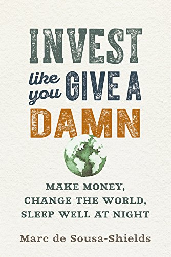 Invest Like You Give a Damn: Make Money, Change the World, Sleep Well at Night by New Society Publishers