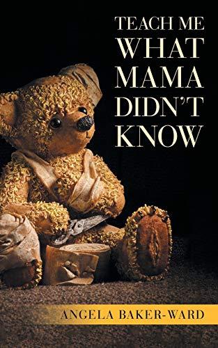 Teach Me What Mama Didn't Know