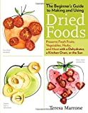 The Beginner's Guide to Making and Using Dried Foods: Preserve Fresh Fruits, Vegetables
