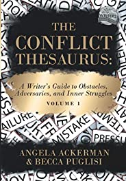 The Conflict Thesaurus: A Writer's Guide to Obstacles, Adversaries, and Inner Struggles (Volume 1) (Writer