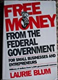 Free Money from the Federal Government for Small Businesses and Entrepreneurs, Laurie Blum, 0471599433