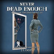Never Dead Enough: Dead Among Us | Livre audio Auteur(s) : J L Doty Narrateur(s) : J. L. Doty