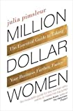 Million Dollar Women: The Essential Guide to Taking Your Business Further, Faster
