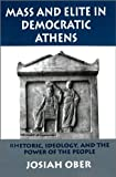 Mass and Elite in Democratic Athens : Rhetoric, Ideology, and the Power of the People, Ober, Josiah, 0691094438