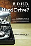 ADHD: A Different Hard Drive?: Attention Deficit Hyper-Activity Disorder from a Different Perspective