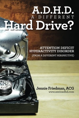 adhd-a-different-hard-drive-attention-deficit-hyper-activity-disorder-from-a-different-perspective