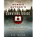 The Newbie Authors Survival Guide: How To Thrive In The Book Marketing Wilderness