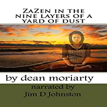 ZaZen in the Nine Layers of a Yard of Dust Audiobook by Dean Moriarty Narrated by Jim D Johnston