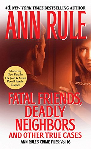 Friends Rule (Fatal Friends, Deadly Neighbors: Ann Rule's Crime Files Volume 16)