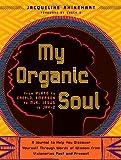 My Organic Soul, Jacquelin Rhinehart, 0767929764