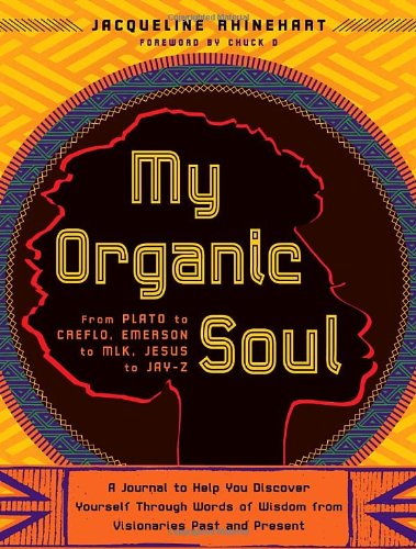 My Organic Soul: From Plato to Creflo, Emerson to Mlk, Jesus to Jay-Z: A Journal to Help You Discover Yourself Through W