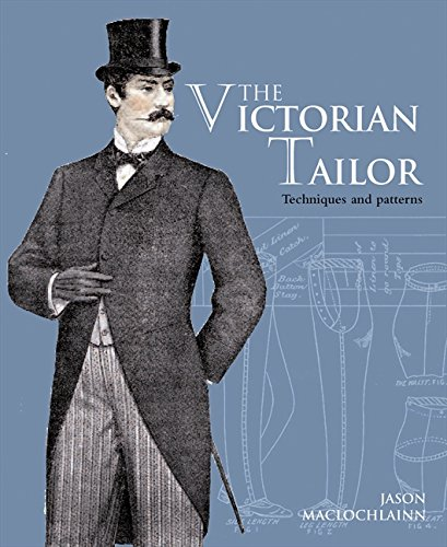 Victorian Tailor: Techniques and Patterns for Making Historically Accurate Period Clothes for Gentlemen