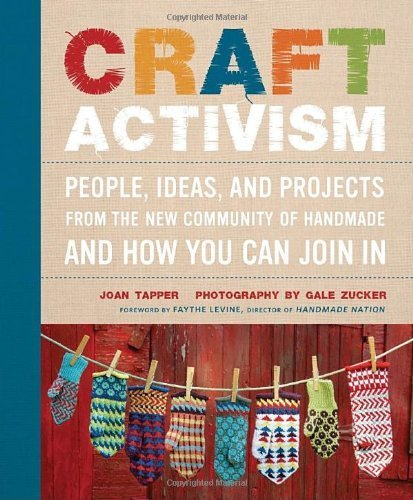 Craft Activism by Joan Tapper, Gale Zucker, Foreword by Faythe Levine, Directo (2011) Paperback