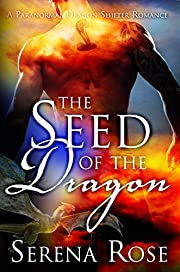 Seed Of The Dragon: A Paranormal Dragon Shifter Romance