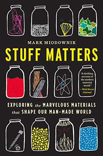 - Stuff Matters: Exploring the Marvelous Materials That Shape Our Man-Made World