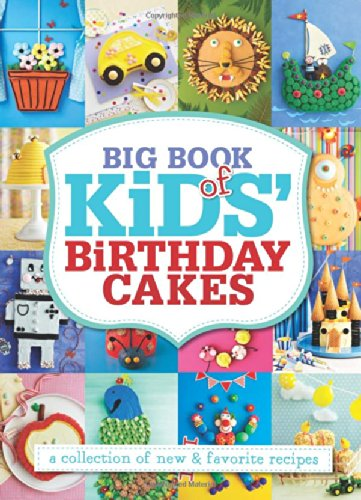 Big Book of Kids' Birthday Cakes: A Collection of New & Favorite Recipes