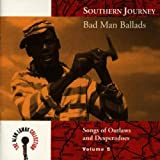 Southern Journey, Vol. 5: Bad Man Ballads - Songs