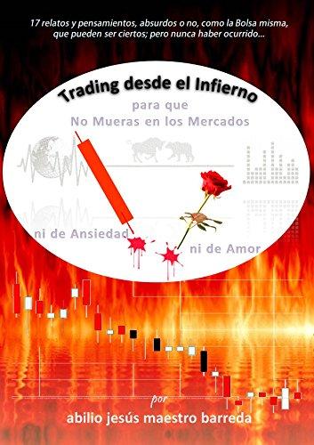 Trading desde el Infierno: Para que no mueras en los mercados, ni de ansiedad