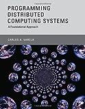 Programming Distributed Computing Systems, Carlos A. Varela, 0262018985