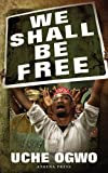 We Shall Be Free, Uche Ogwo, 1847487963
