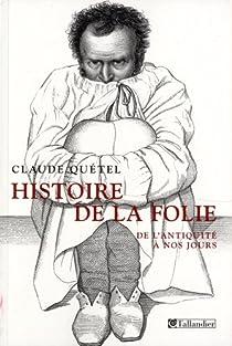 Histoire de la folie : De l'Antiquité à nos jours par Quétel
