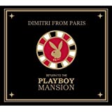 Dimitri From Paris-Return To The Playboy Mansion