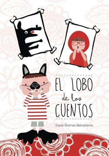 El lobo de los cuentos: Cuentos infantiles de 3 a 6 años - 9781519600929: Amazon.es: Ballesteros, Elena Gromaz: Libros
