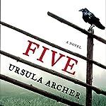 Five: A Novel | Ursula Archer