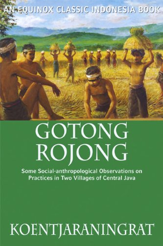 Gotong Rojong  Some Social Anthropological Observations On Practices In Two Villages Of Central Java  English Edition