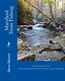 Maryland Trout Fishing: The Stocked and Wild Rivers, Streams, Lakes and Ponds