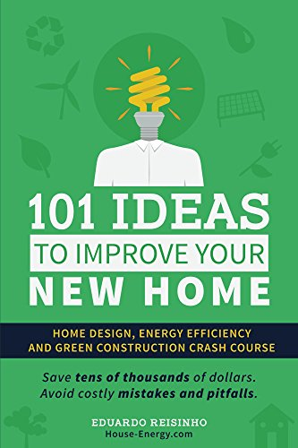 101 Ideas To Improve Your New Home: Home design, energy efficiency and green construction