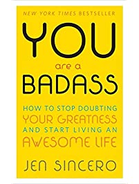 You Are a Badass®: How to Stop Doubting Your Greatness and Start Living an