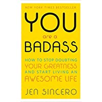 You Are a Badass®: How to Stop Doubting Your Greatness and Start Living an Awesome Life