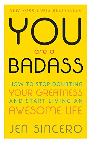 You Are a Badass: How to Stop Doubting Your Greatness and Start Living an Awesome Life [Jen Sincero] (Tapa Blanda)