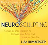 Neurosculpting: A Step-by-Step Program to Change Your Brain and Transform Your Life by Lisa Wimberger (2014-02-01)