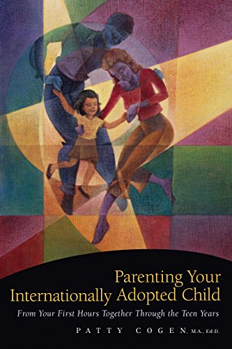 Parenting Your Internationally Adopted Child: From Your First Hours Together Through the Teen - Hours City Creek