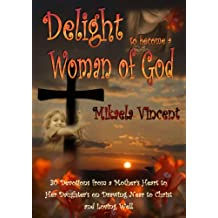 Delight to Become a Woman of God: 30 Devotionals for from a Mother's Heart to Her Daughter's on Drawing Near to Christ and Loving Well