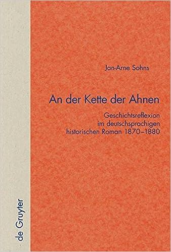 Book An der Kette der Ahnen: Geschichtsreflexion im Deutschsprachigen Historischen Roman 1870-1880 (Quellen und Forschungen zur Literatur- und Kulturgeschichte)