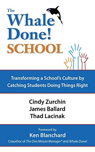 The Whale Done School: Transforming a School'S Culture  by Catching Students Doing Things Right