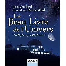 Le Beau Livre de l'Univers: du Big Bang Au Big Crunch 3e Éd.