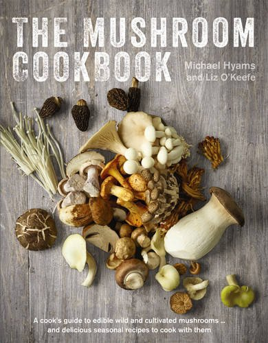 The Mushroom Cookbook: A Guide to Edible Wild and Cultivated Mushrooms - and Delicious Seasonal Recipes to Cook with Them ()