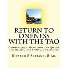 Return to Oneness with the Tao: Commentaries, Meditation and Qigong for Healing and Spiritual Awakening by Ricardo B Serrano, R.Ac.