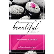 Amazon diane cunningham books rock bottom is a beautiful place testimonies of triumph 2014 by diane cunningham fandeluxe Images