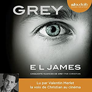 GREY : Cinquante nuances de Grey raconté par Christian | Livre audio Auteur(s) : E. L. James Narrateur(s) : Valentin Merlet