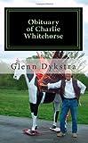 Obituary of Charlie Whitehorse, Mr. Glenn Andrew Dykstra, 1463661770