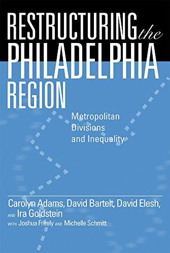 Restructuring the Philadelphia Region: Metropolitan Divisions and Inequality (Philadelphia Voices, Philadelphia Vision)